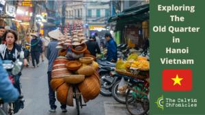 Exploring The Old Quarter in Hanoi Vietnam